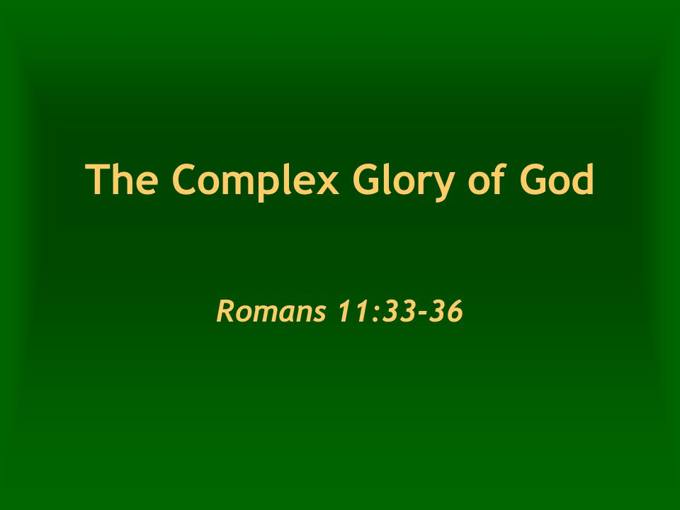 The Complex Glory of God Romans 11:33-36