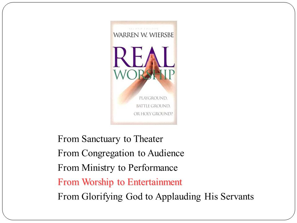 From Sanctuary to Theater From Congregation to Audience From Ministry to Performance From Worship to Entertainment From Glorifying God to Applauding H