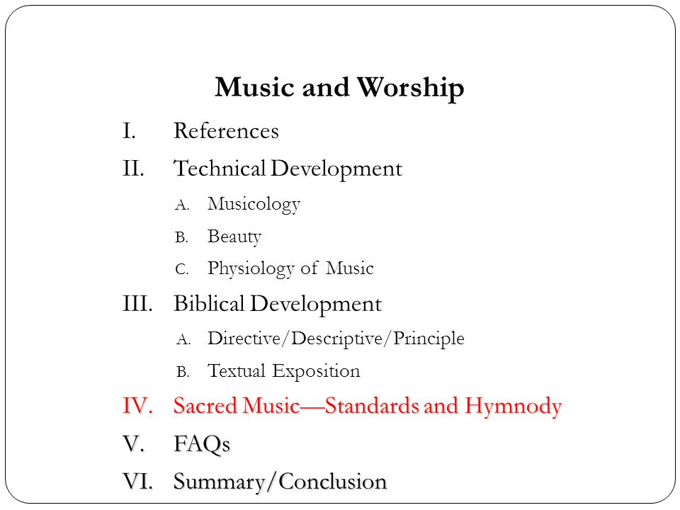 Music and Worship I.References II.Technical Development A. Musicology B. Beauty C. Physiology of Music III.Biblical Development A. Directive/Descripti