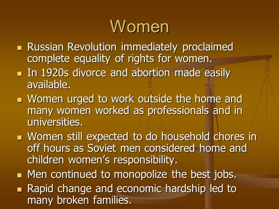Women Russian Revolution immediately proclaimed complete equality of rights for women. Russian Revolution immediately proclaimed complete equality of