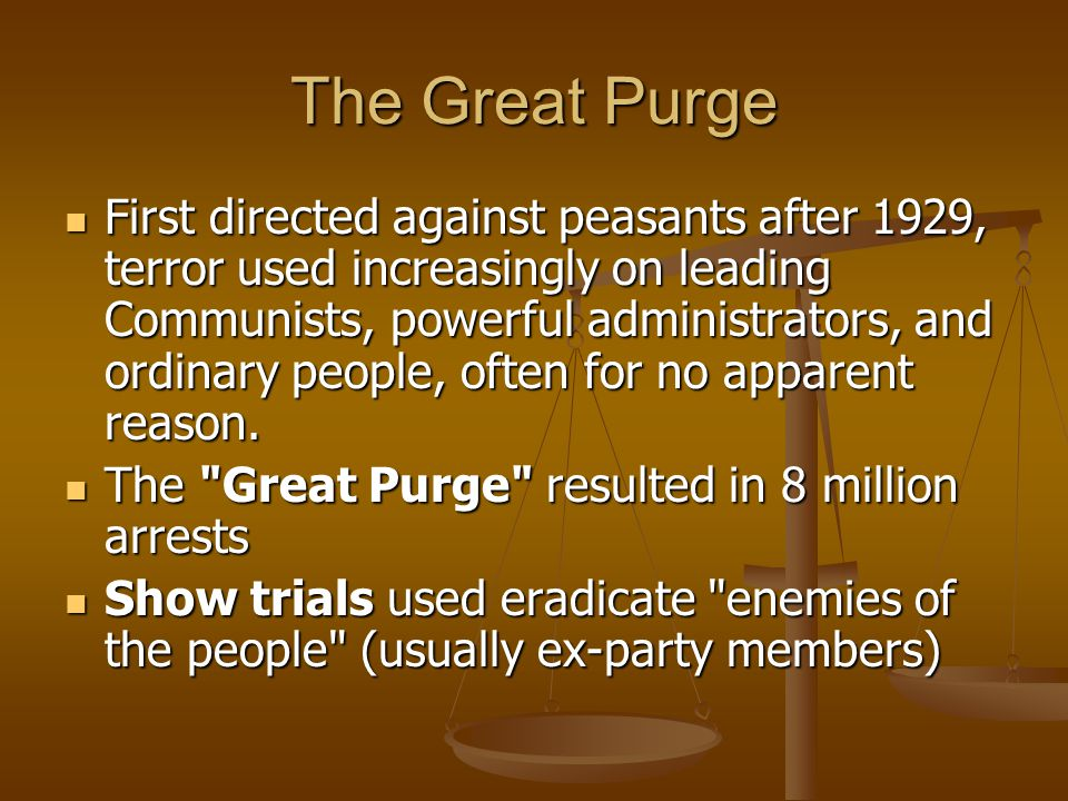 The Great Purge First directed against peasants after 1929, terror used increasingly on leading Communists, powerful administrators, and ordinary peop