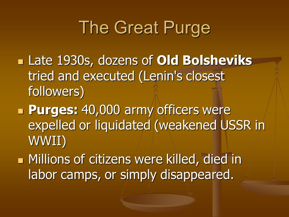 The Great Purge Late 1930s, dozens of Old Bolsheviks tried and executed (Lenin's closest followers) Late 1930s, dozens of Old Bolsheviks tried and exe