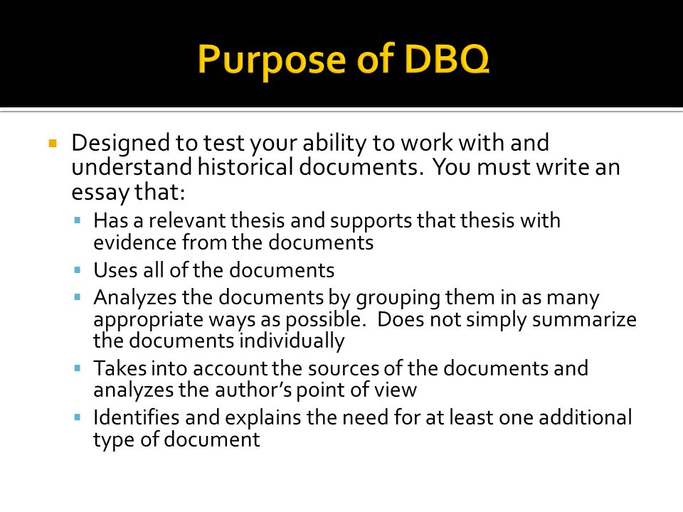  Designed to test your ability to work with and understand historical documents. You must write an essay that:  Has a relevant thesis and supports t