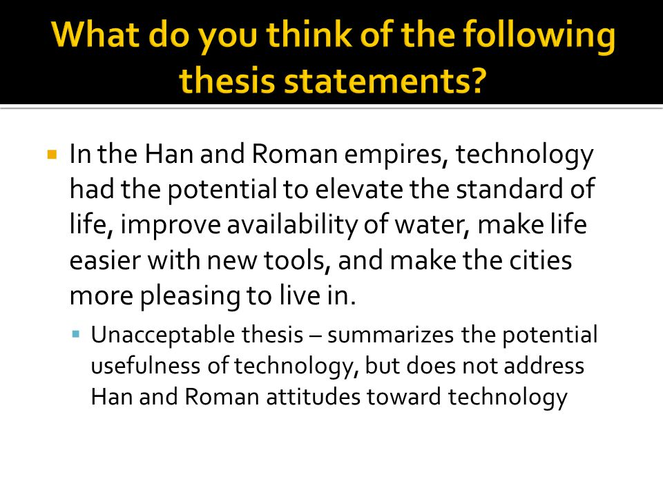  In the Han and Roman empires, technology had the potential to elevate the standard of life, improve availability of water, make life easier with new