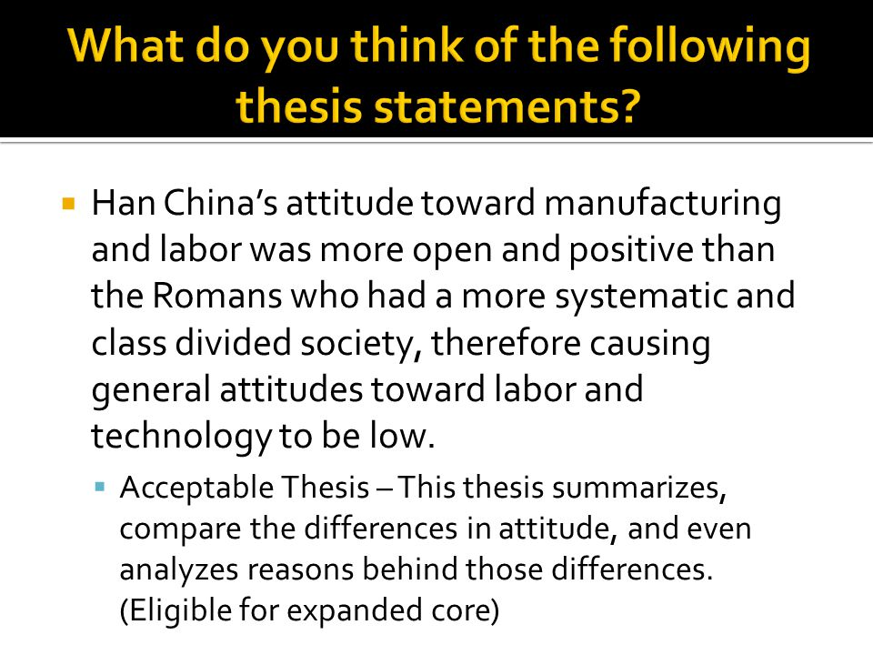  Han China's attitude toward manufacturing and labor was more open and positive than the Romans who had a more systematic and class divided society,