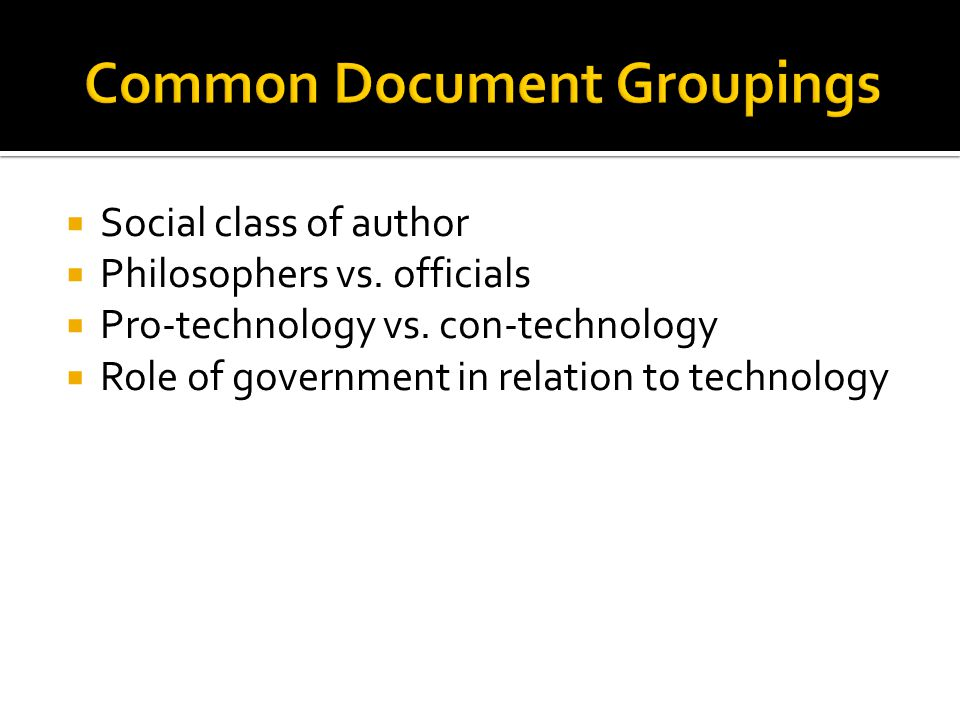  Social class of author  Philosophers vs. officials  Pro-technology vs. con-technology  Role of government in relation to technology