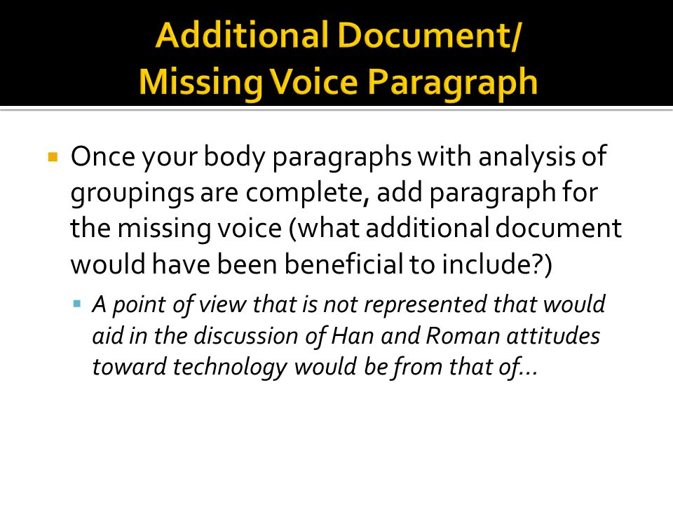  Once your body paragraphs with analysis of groupings are complete, add paragraph for the missing voice (what additional document would have been ben
