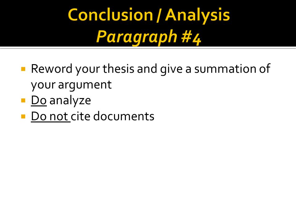  Reword your thesis and give a summation of your argument  Do analyze  Do not cite documents