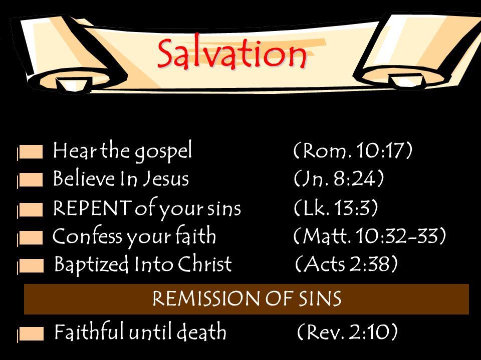 Salvation Hear the gospel (Rom. 10:17) Believe In Jesus (Jn.