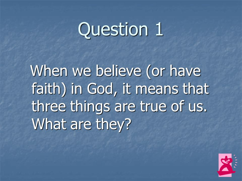 We Believe in God the Father What do we mean when we say that we believe in God the Father