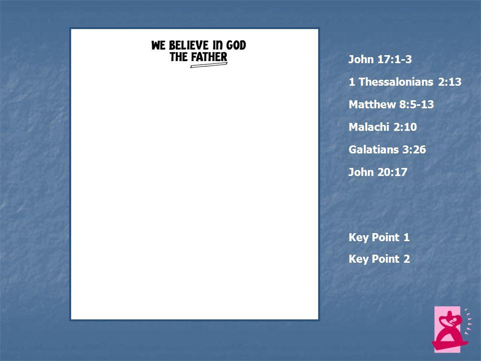 John 17:1-3 1 Thessalonians 2:13 Matthew 8:5-13 Key Point 1 Malachi 2:10 Galatians 3:26 John 20:17 Key Point 2 knowGod acceptGod's Word trustGod's promises created sons and daughters Jesus