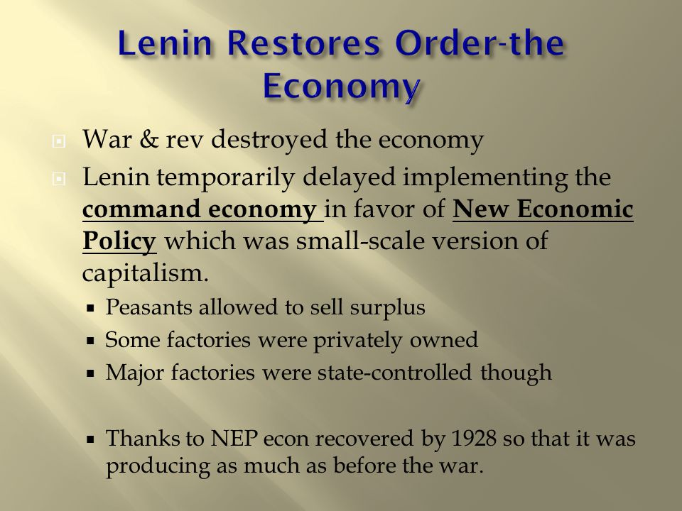  War & rev destroyed the economy  Lenin temporarily delayed implementing the command economy in favor of New Economic Policy which was small-scale version of capitalism.