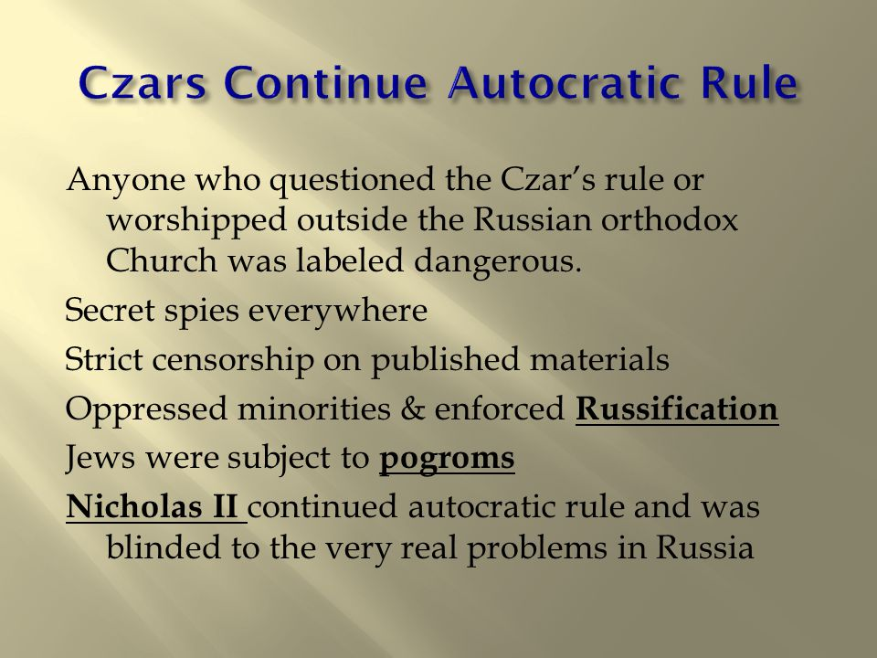 Anyone who questioned the Czar's rule or worshipped outside the Russian orthodox Church was labeled dangerous.