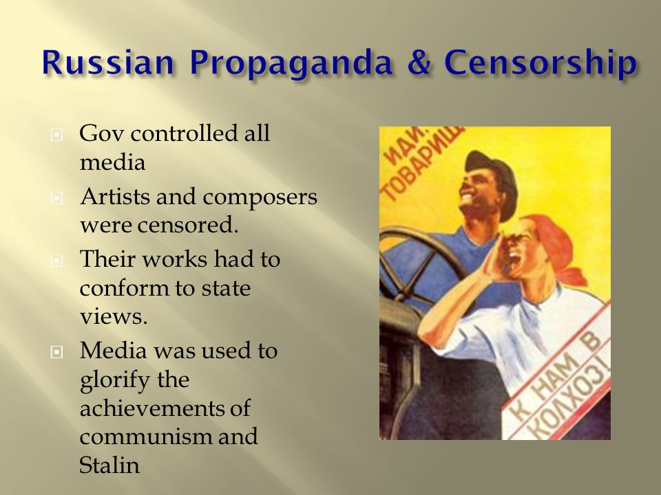  Gov controlled all media  Artists and composers were censored.