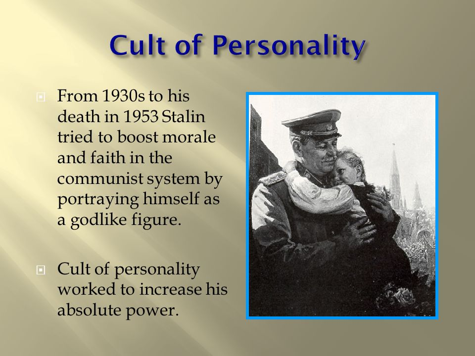  From 1930s to his death in 1953 Stalin tried to boost morale and faith in the communist system by portraying himself as a godlike figure.