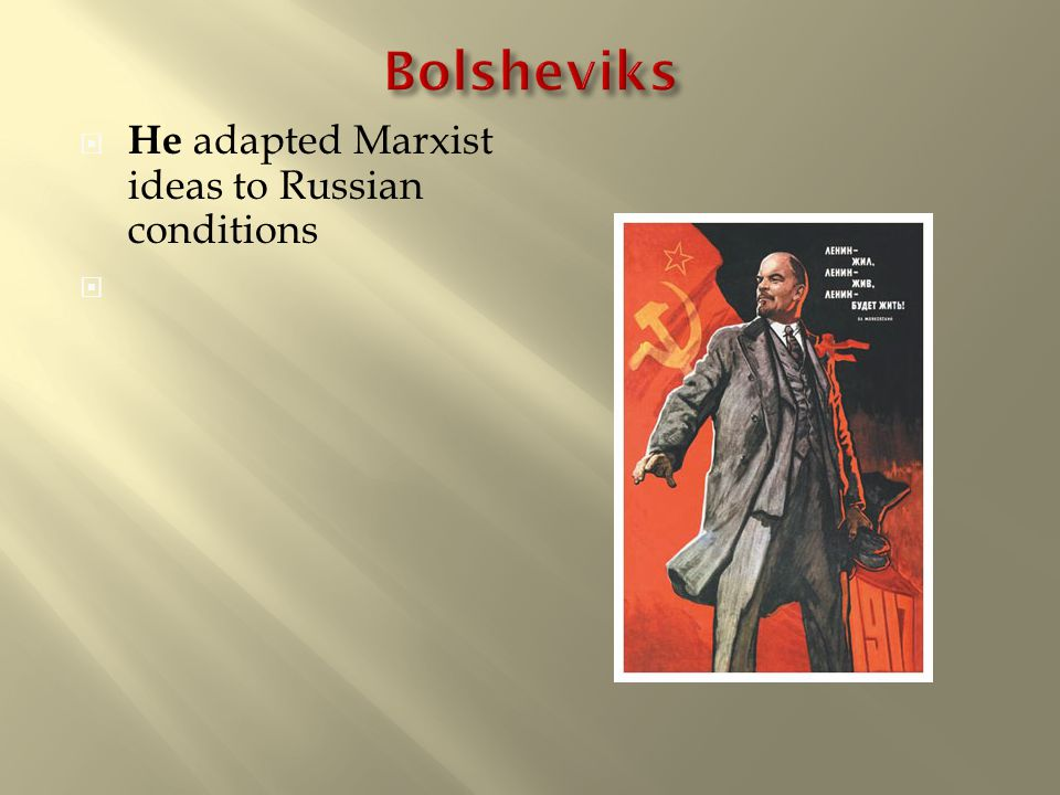  He adapted Marxist ideas to Russian conditions 