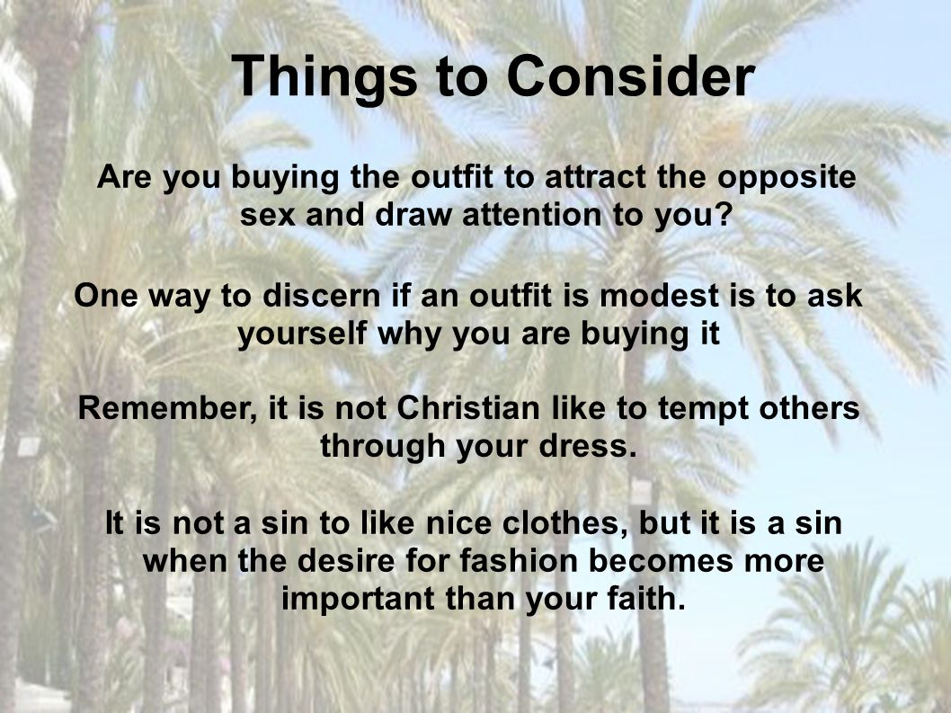 It is not a sin to like nice clothes, but it is a sin when the desire for fashion becomes more important than your faith. Things to Consider Are you b