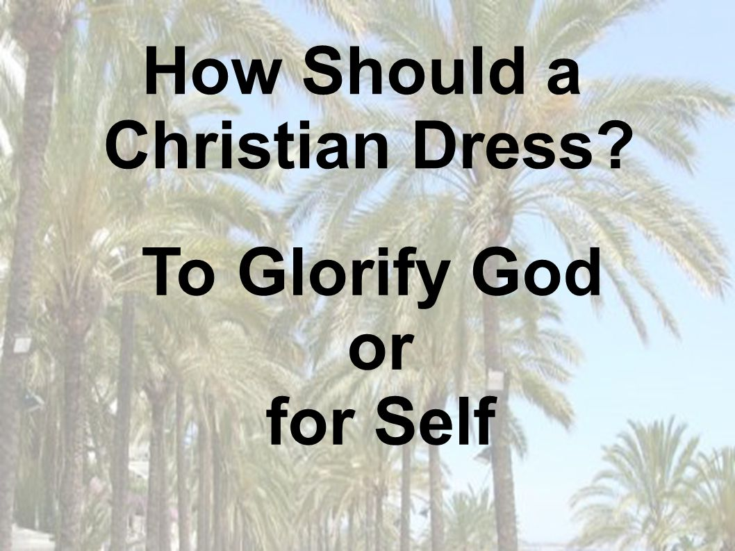To Glorify God or for Self How Should a Christian Dress?