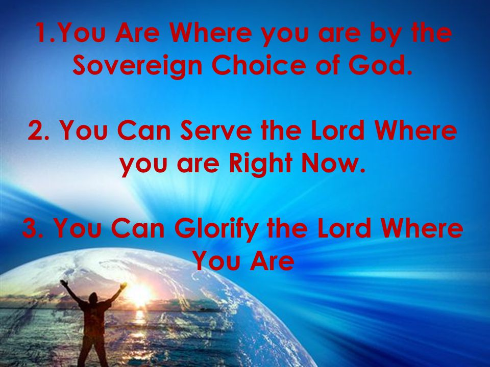 1.You Are Where you are by the Sovereign Choice of God.