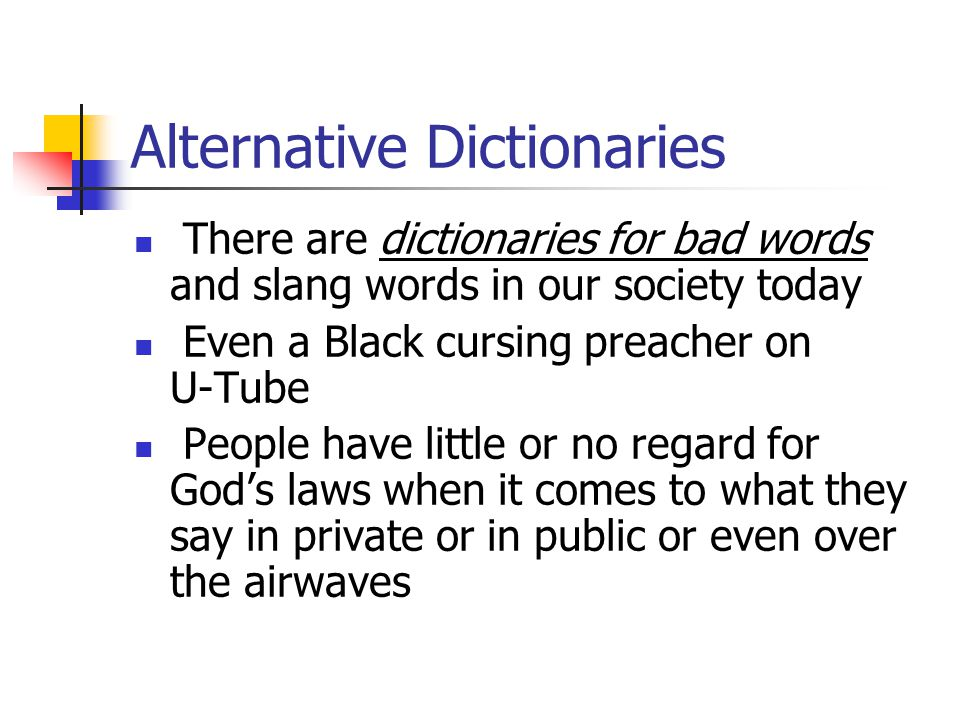 Alternative Dictionaries There are dictionaries for bad words and slang words in our society today Even a Black cursing preacher on U-Tube People have