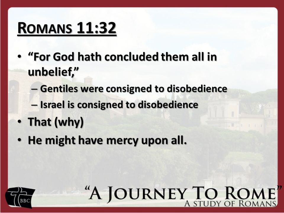 "R OMANS 11:32 ""For God hath concluded them all in unbelief,"" ""For God hath concluded them all in unbelief,"" – Gentiles were consigned to disobedience"