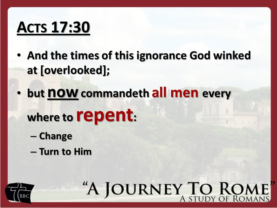 A CTS 17:30 And the times of this ignorance God winked at [overlooked]; And the times of this ignorance God winked at [overlooked]; but now commandeth