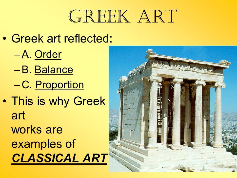 Greek art reflected: –A. Order –B. Balance –C.