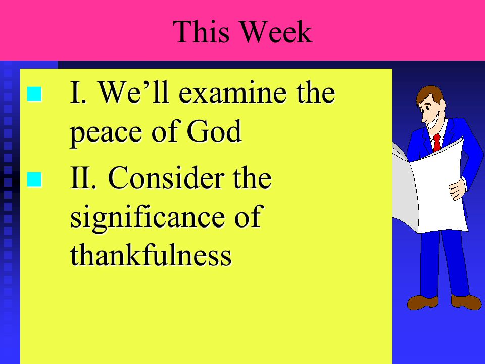 This Week Lesson Plan n I. We'll examine the peace of God n II.