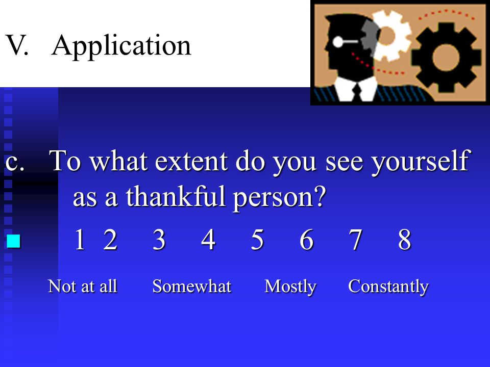 c. To what extent do you see yourself as a thankful person.