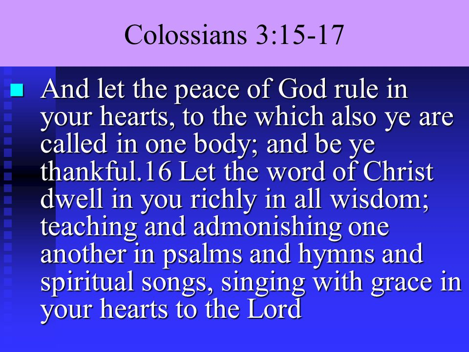 Colossians 3:15-17 n And whatsoever ye do in word or deed, do all in the name of the Lord Jesus, giving thanks to God and the Father by him.