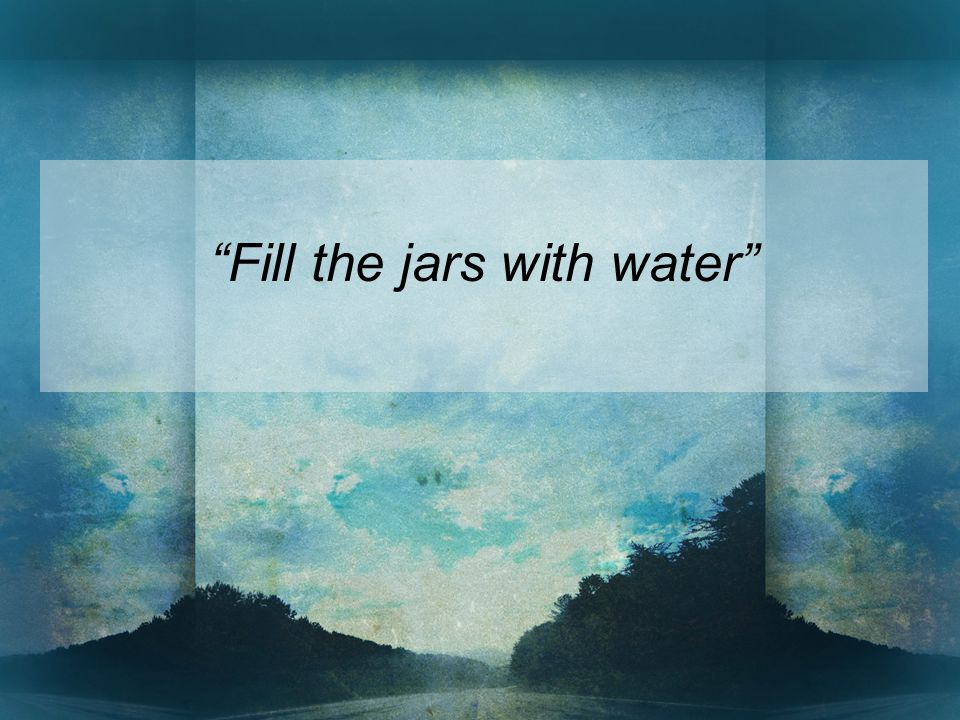 Fill the jars with water