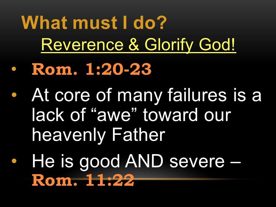What must I do. Reverence & Glorify God. Rom.