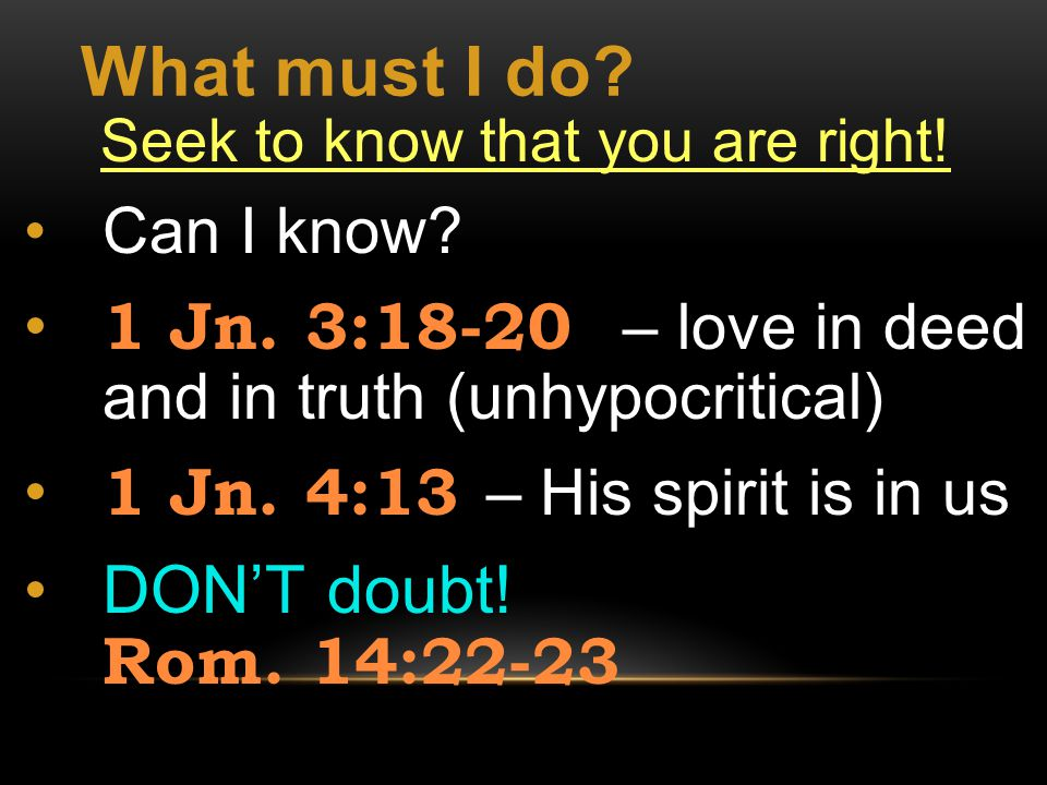 What must I do. Seek to know that you are right. Can I know.