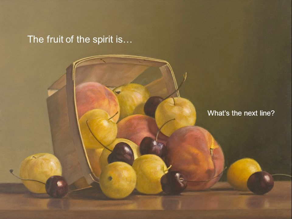 The fruit of the spirit is… What's the next line