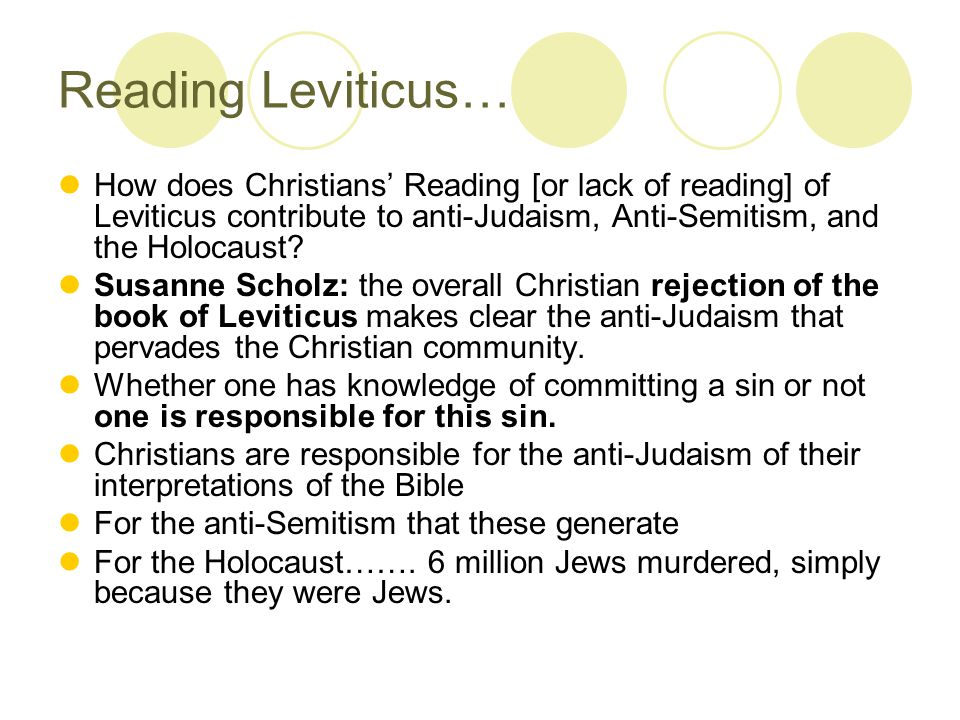 Reading Leviticus… How does Christians' Reading [or lack of reading] of Leviticus contribute to anti-Judaism, Anti-Semitism, and the Holocaust.