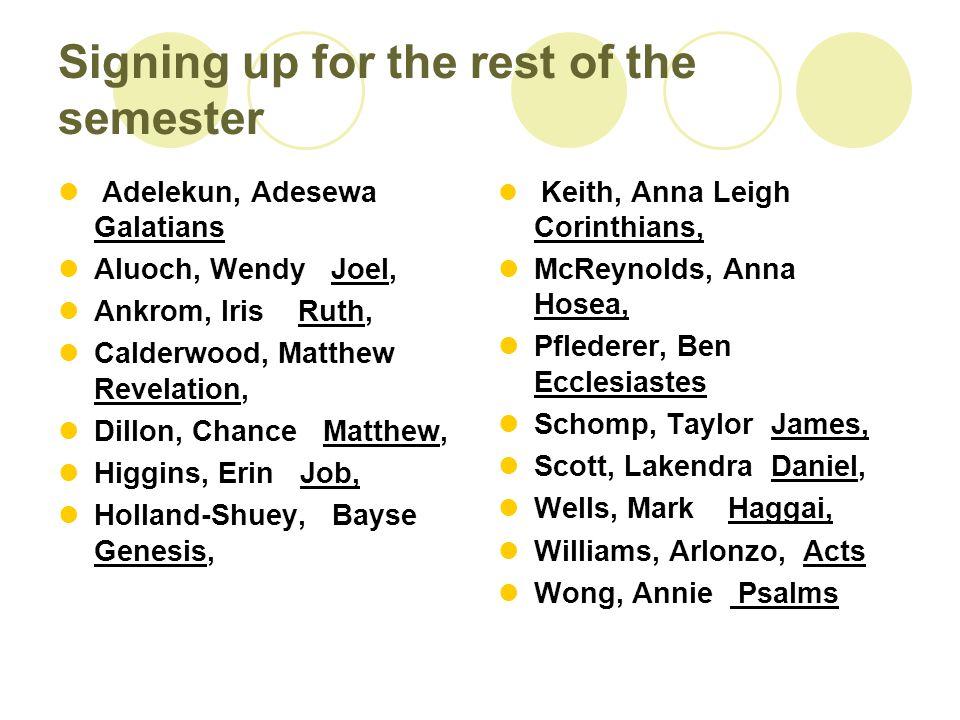 Signing up for the rest of the semester Adelekun, Adesewa Galatians Aluoch, Wendy Joel, Ankrom, Iris Ruth, Calderwood, Matthew Revelation, Dillon, Cha