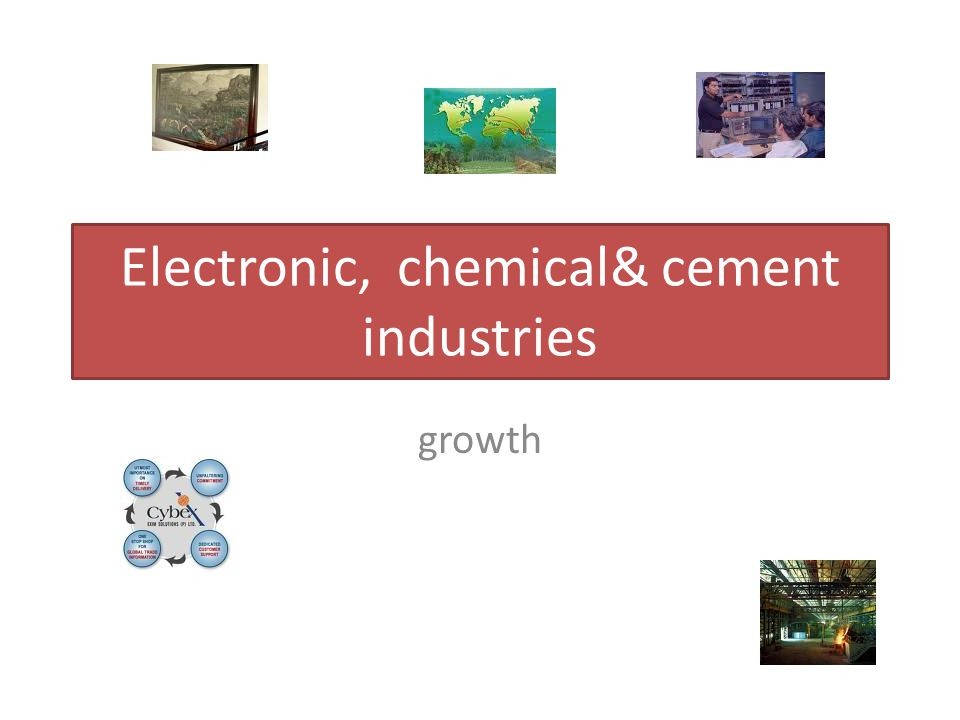 Electronic, chemical& cement industries growth