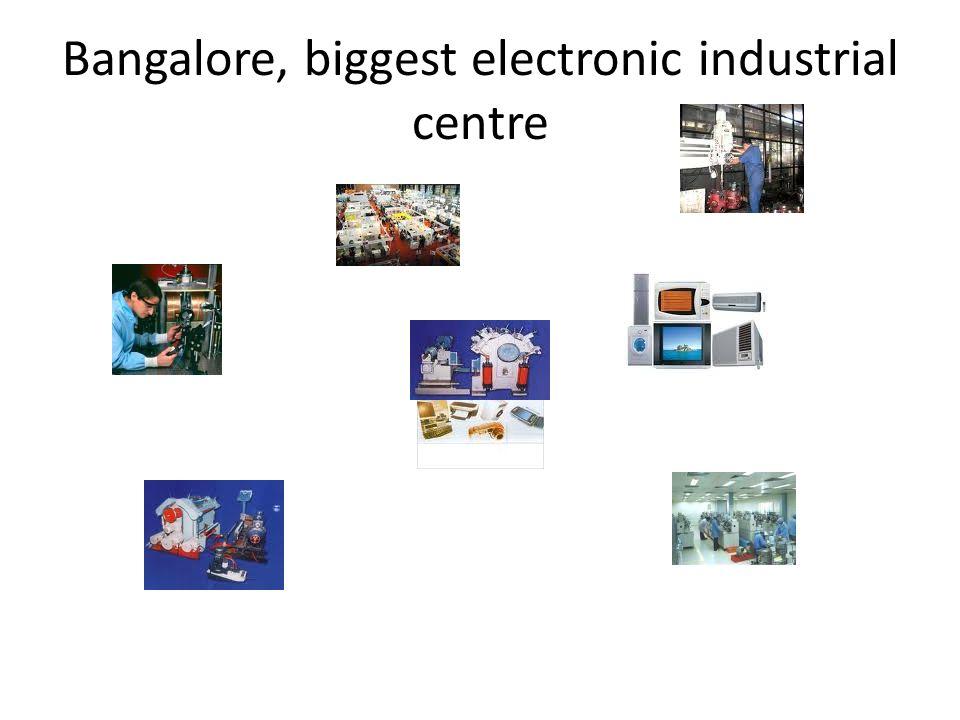 Bangalore, biggest electronic industrial centre