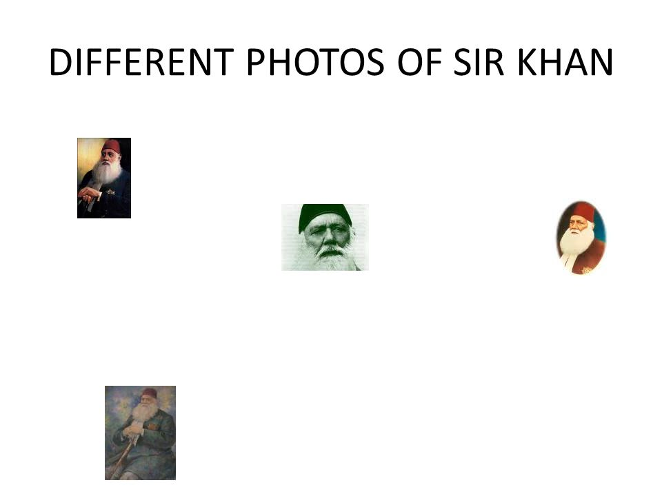DIFFERENT PHOTOS OF SIR KHAN