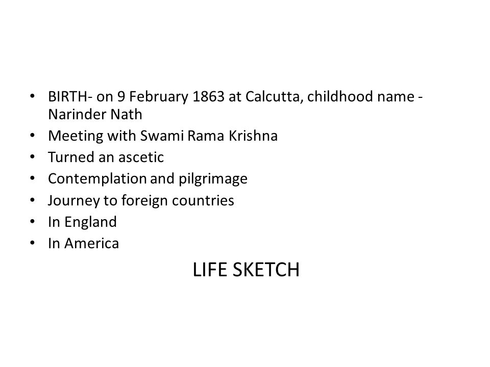 LIFE SKETCH BIRTH- on 9 February 1863 at Calcutta, childhood name - Narinder Nath Meeting with Swami Rama Krishna Turned an ascetic Contemplation and