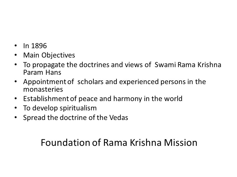 Foundation of Rama Krishna Mission In 1896 Main Objectives To propagate the doctrines and views of Swami Rama Krishna Param Hans Appointment of schola