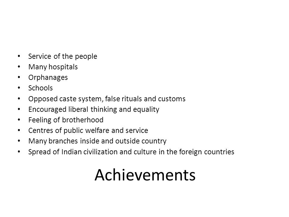 Achievements Service of the people Many hospitals Orphanages Schools Opposed caste system, false rituals and customs Encouraged liberal thinking and e