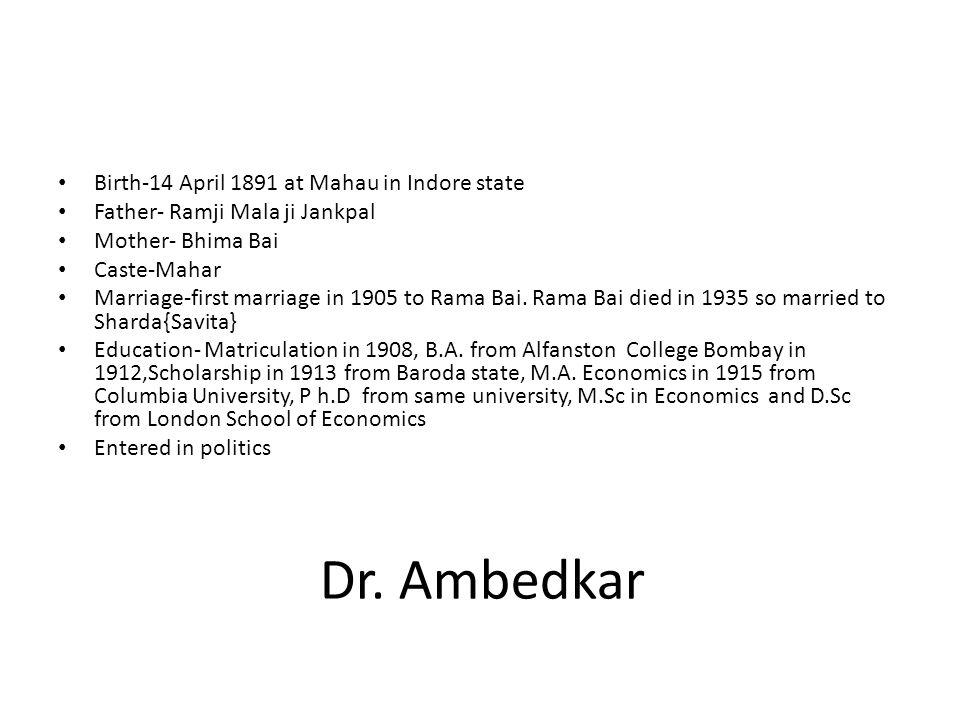 Dr. Ambedkar Birth-14 April 1891 at Mahau in Indore state Father- Ramji Mala ji Jankpal Mother- Bhima Bai Caste-Mahar Marriage-first marriage in 1905
