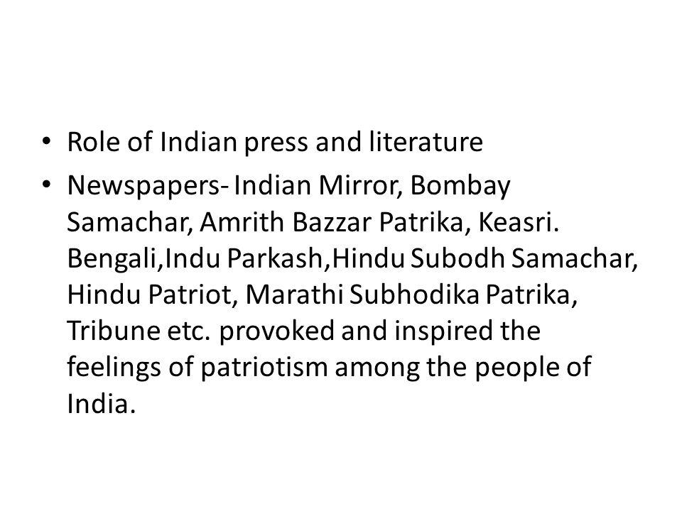 Role of Indian press and literature Newspapers- Indian Mirror, Bombay Samachar, Amrith Bazzar Patrika, Keasri. Bengali,Indu Parkash,Hindu Subodh Samac