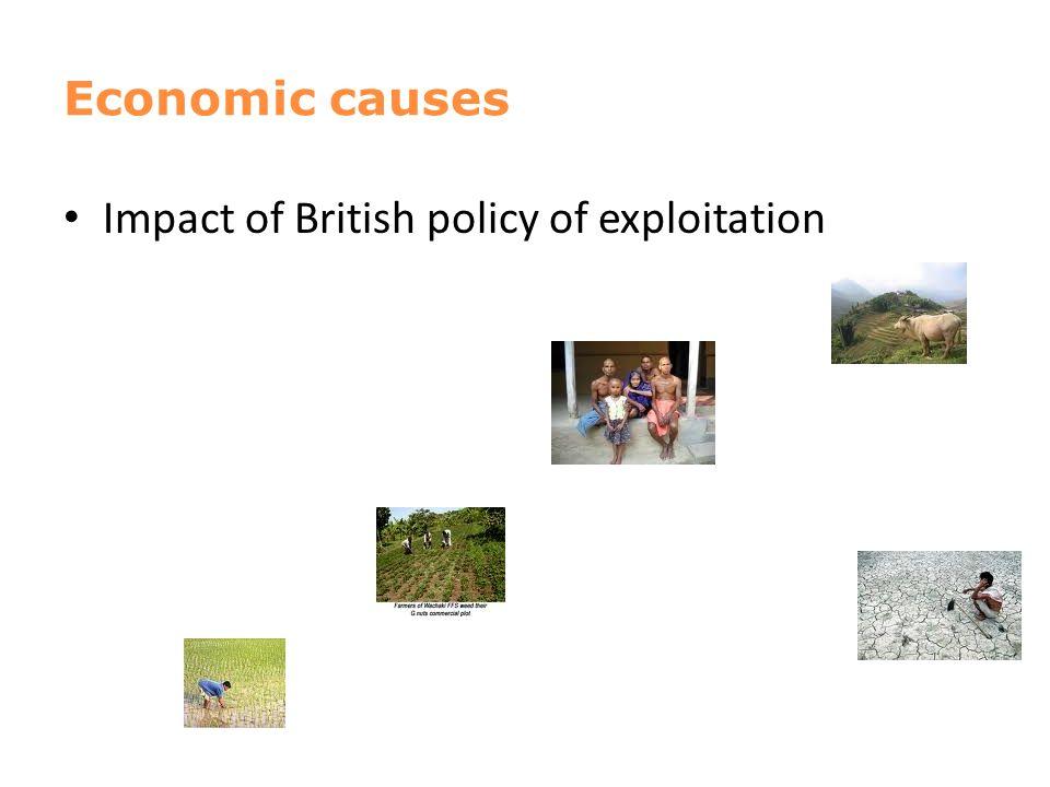 Impact of British policy of exploitation Economic causes