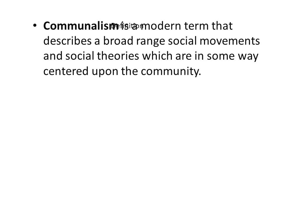 Definition Communalism is a modern term that describes a broad range social movements and social theories which are in some way centered upon the comm