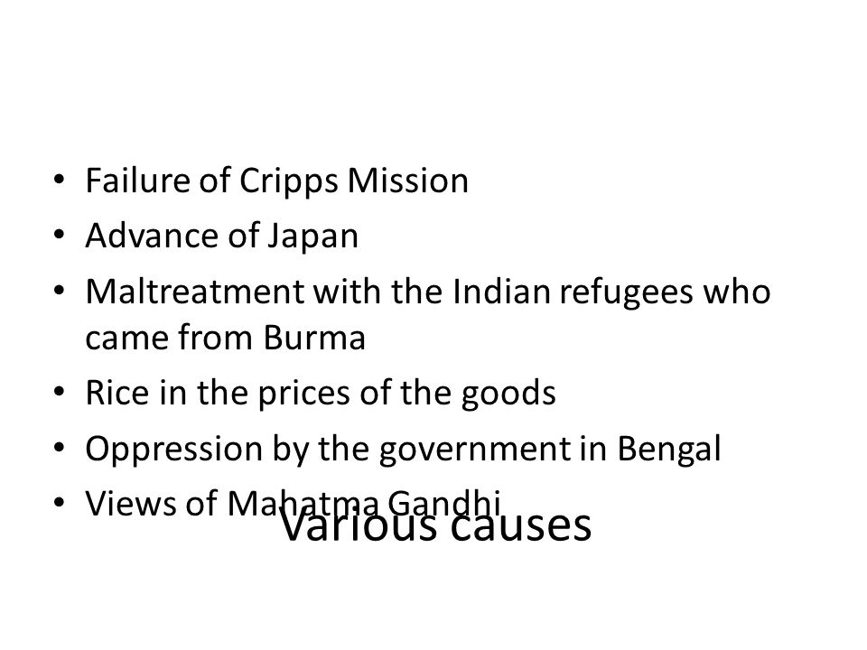 Various causes Failure of Cripps Mission Advance of Japan Maltreatment with the Indian refugees who came from Burma Rice in the prices of the goods Op