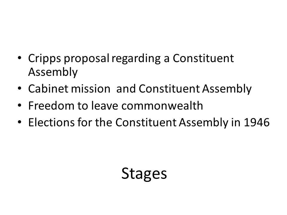 Stages Cripps proposal regarding a Constituent Assembly Cabinet mission and Constituent Assembly Freedom to leave commonwealth Elections for the Const