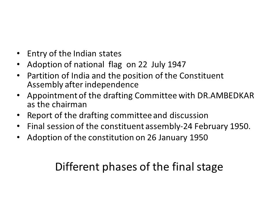 Different phases of the final stage Entry of the Indian states Adoption of national flag on 22 July 1947 Partition of India and the position of the Co