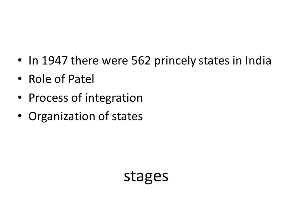 stages In 1947 there were 562 princely states in India Role of Patel Process of integration Organization of states
